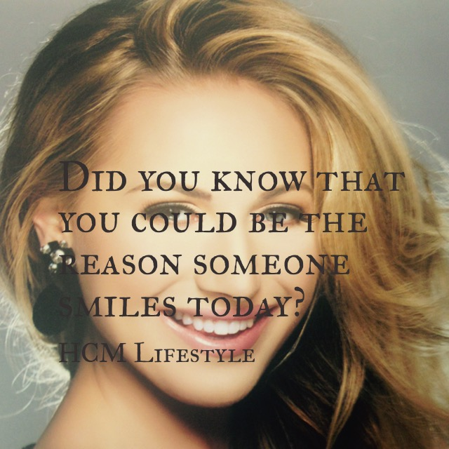 Did you Know you could be the Reason someone Smiles Today?